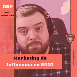 Blog Marketing 052 - Marko Bension - Marketing de influencia en 2021