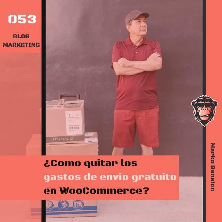 Blog Marketing 053 ¿Como quitar los gastos de envio gratuito en WooCommerce?